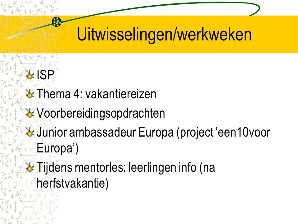 Uitwisselingen/werkweken ISP Thema 4: vakantiereizen Voorbereidingsopdrachten Junior ambassadeur Europa (project 'een10voor Europa') Tijdens mentorles