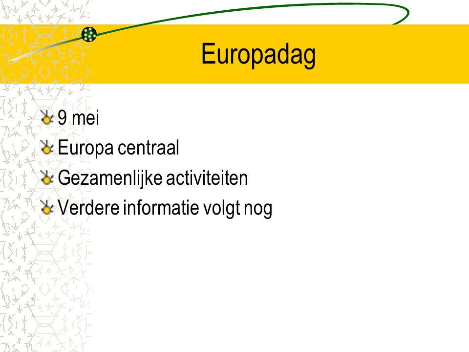 Europadag 9 mei Europa centraal Gezamenlijke activiteiten Verdere informatie volgt nog
