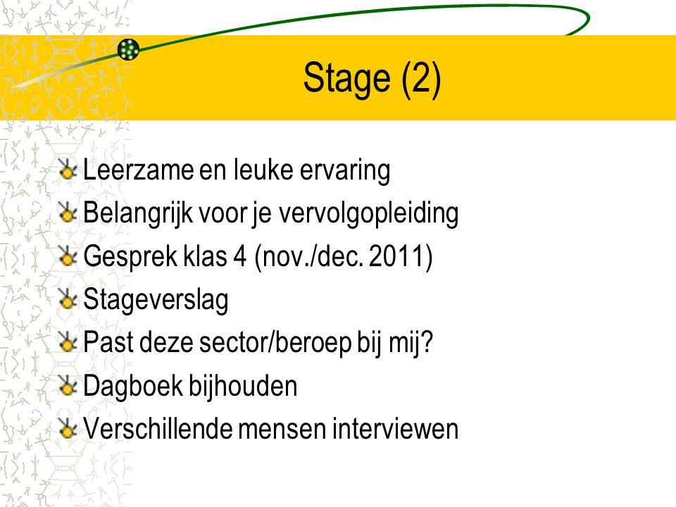 Stage (2) Leerzame en leuke ervaring Belangrijk voor je vervolgopleiding Gesprek klas 4 (nov./dec. 2011) Stageverslag Past deze sector/beroep bij mij?