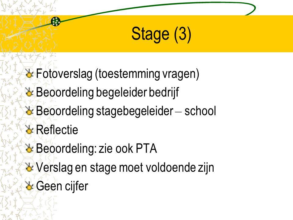 Stage (3) Fotoverslag (toestemming vragen) Beoordeling begeleider bedrijf Beoordeling stagebegeleider – school Reflectie Beoordeling: zie ook PTA Vers