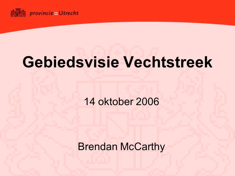 Gebiedsvisie Vechtstreek 14 oktober 2006 Brendan McCarthy