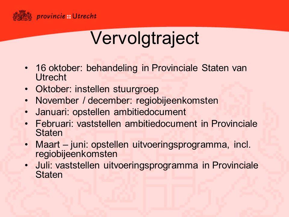 Vervolgtraject 16 oktober: behandeling in Provinciale Staten van Utrecht Oktober: instellen stuurgroep November / december: regiobijeenkomsten Januari