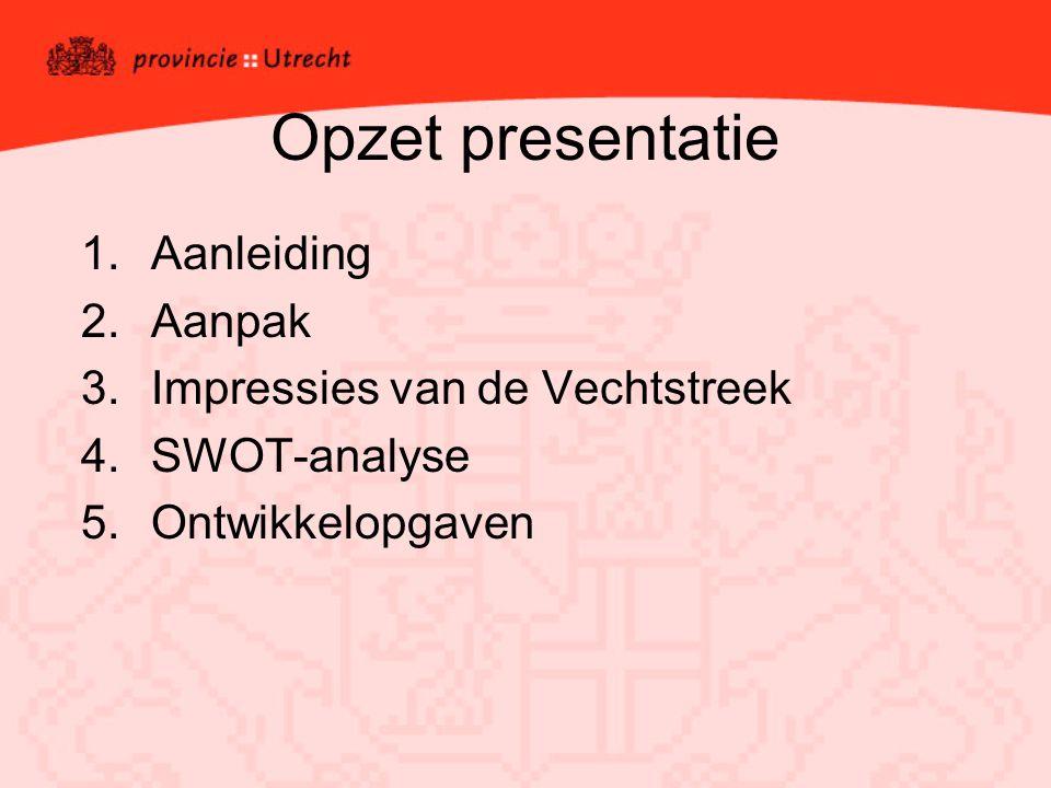 Opzet presentatie 1.Aanleiding 2.Aanpak 3.Impressies van de Vechtstreek 4.SWOT-analyse 5.Ontwikkelopgaven