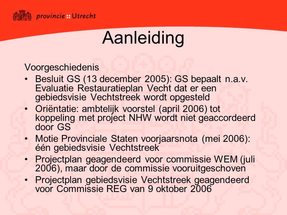 Aanleiding Voorgeschiedenis Besluit GS (13 december 2005): GS bepaalt n.a.v. Evaluatie Restauratieplan Vecht dat er een gebiedsvisie Vechtstreek wordt