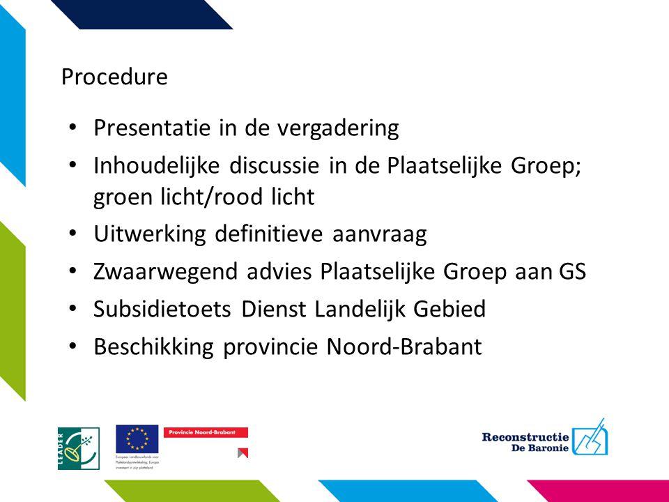 Presentatie in de vergadering Inhoudelijke discussie in de Plaatselijke Groep; groen licht/rood licht Uitwerking definitieve aanvraag Zwaarwegend advi