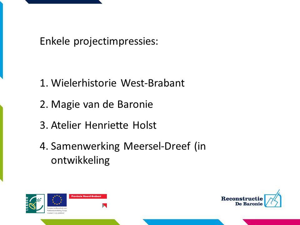 Enkele projectimpressies: 1.Wielerhistorie West-Brabant 2.Magie van de Baronie 3.Atelier Henriette Holst 4.Samenwerking Meersel-Dreef (in ontwikkeling