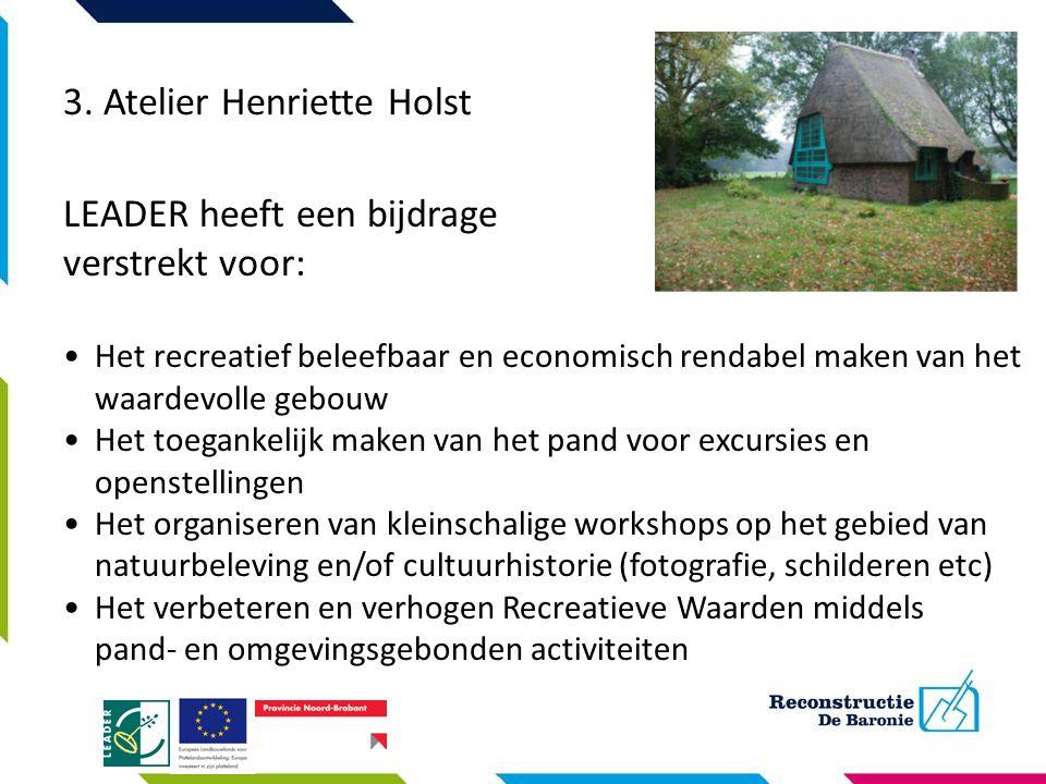 3. Atelier Henriette Holst LEADER heeft een bijdrage verstrekt voor: Het recreatief beleefbaar en economisch rendabel maken van het waardevolle gebouw