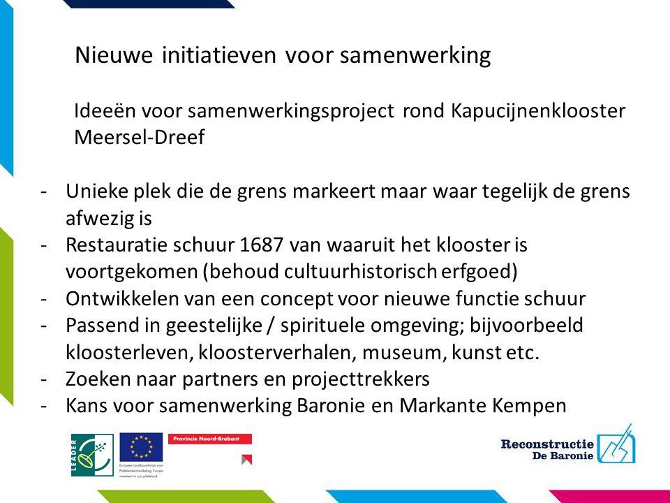 Nieuwe initiatieven voor samenwerking Ideeën voor samenwerkingsproject rond Kapucijnenklooster Meersel-Dreef -Unieke plek die de grens markeert maar w