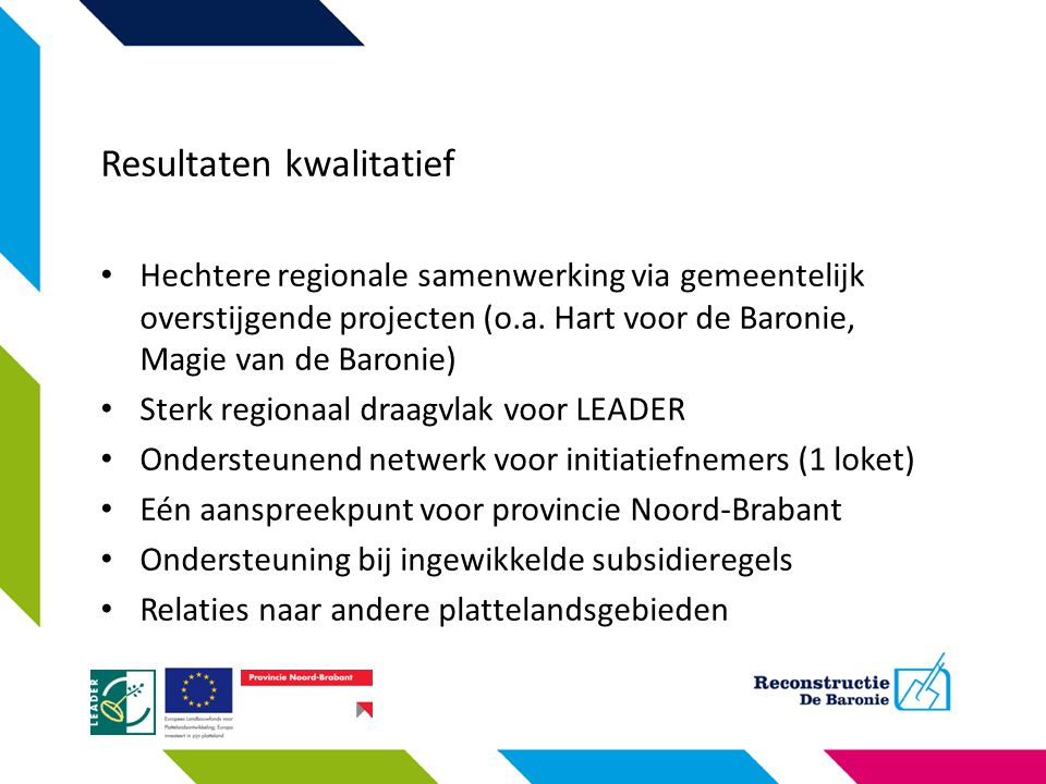 Resultaten kwalitatief Hechtere regionale samenwerking via gemeentelijk overstijgende projecten (o.a. Hart voor de Baronie, Magie van de Baronie) Ster