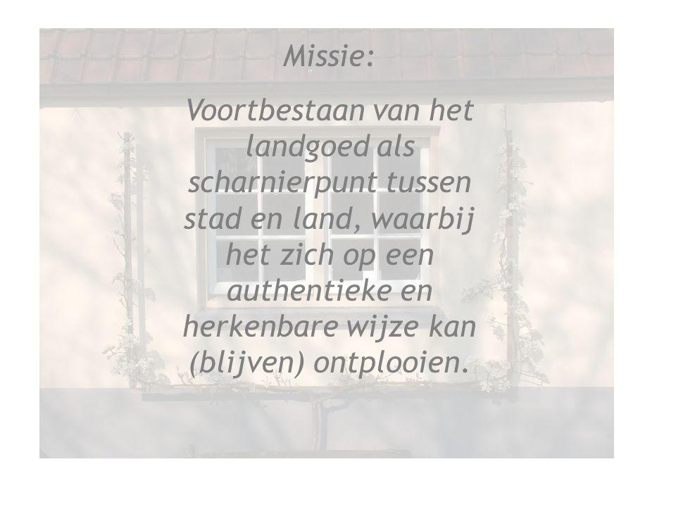 Missie: Voortbestaan van het landgoed als scharnierpunt tussen stad en land, waarbij het zich op een authentieke en herkenbare wijze kan (blijven) ontplooien.