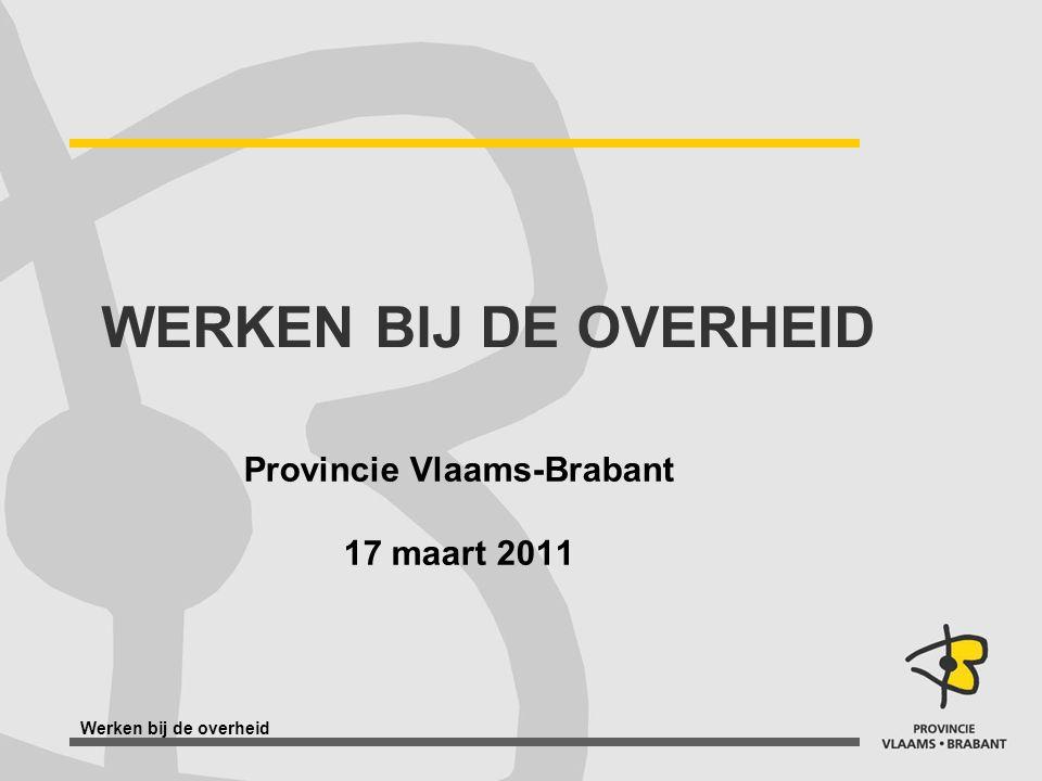 Werken bij de overheid WERKEN BIJ DE OVERHEID Provincie Vlaams-Brabant 17 maart 2011