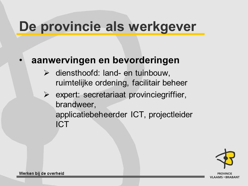 Werken bij de overheid De provincie als werkgever aanwervingen en bevorderingen  diensthoofd: land- en tuinbouw, ruimtelijke ordening, facilitair beh