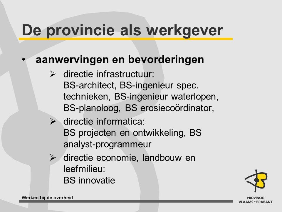 Werken bij de overheid De provincie als werkgever aanwervingen en bevorderingen  directie infrastructuur: BS-architect, BS-ingenieur spec. technieken