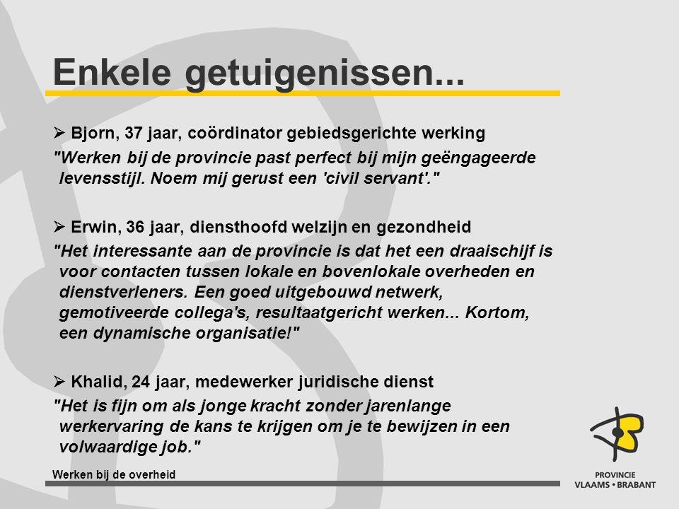 Werken bij de overheid Enkele getuigenissen...  Bjorn, 37 jaar, coördinator gebiedsgerichte werking