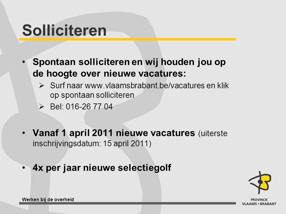 Werken bij de overheid Solliciteren Spontaan solliciteren en wij houden jou op de hoogte over nieuwe vacatures:  Surf naar www.vlaamsbrabant.be/vacat