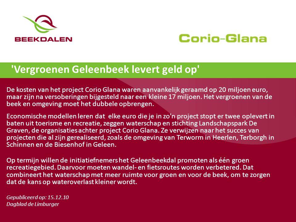 'Vergroenen Geleenbeek levert geld op' De kosten van het project Corio Glana waren aanvankelijk geraamd op 20 miljoen euro, maar zijn na versoberingen
