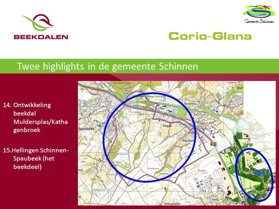 Twee highlights in de gemeente Schinnen 14. Ontwikkeling beekdal Muldersplas/Katha genbroek 15.Hellingen Schinnen- Spaubeek (het beekdeel)