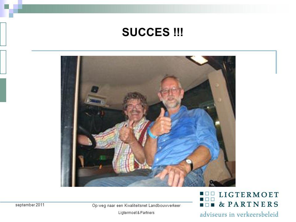 Ligtermoet & Partners Op weg naar een Kwaliteitsnet Landbouwverkeer september 2011 SUCCES !!!
