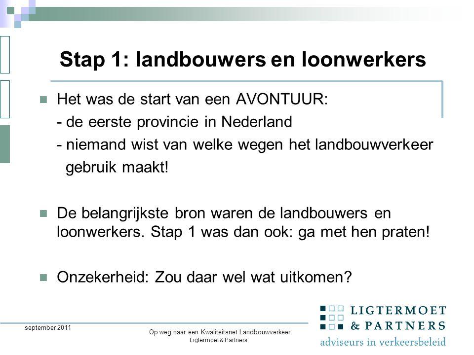 Ligtermoet & Partners Op weg naar een Kwaliteitsnet Landbouwverkeer september 2011 Het was de start van een AVONTUUR: - de eerste provincie in Nederland - niemand wist van welke wegen het landbouwverkeer gebruik maakt.