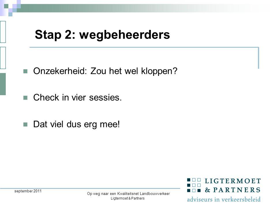 Ligtermoet & Partners Op weg naar een Kwaliteitsnet Landbouwverkeer september 2011 Onzekerheid: Zou het wel kloppen.