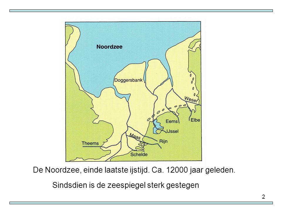 2 De Noordzee, einde laatste ijstijd. Ca. 12000 jaar geleden. Sindsdien is de zeespiegel sterk gestegen