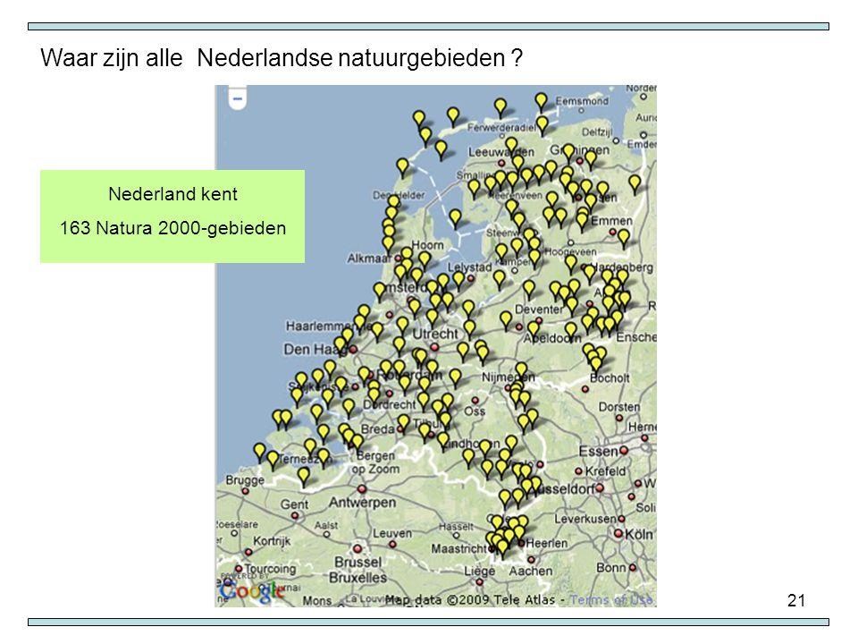 21 Nederland kent 163 Natura 2000-gebieden Waar zijn alle Nederlandse natuurgebieden ?