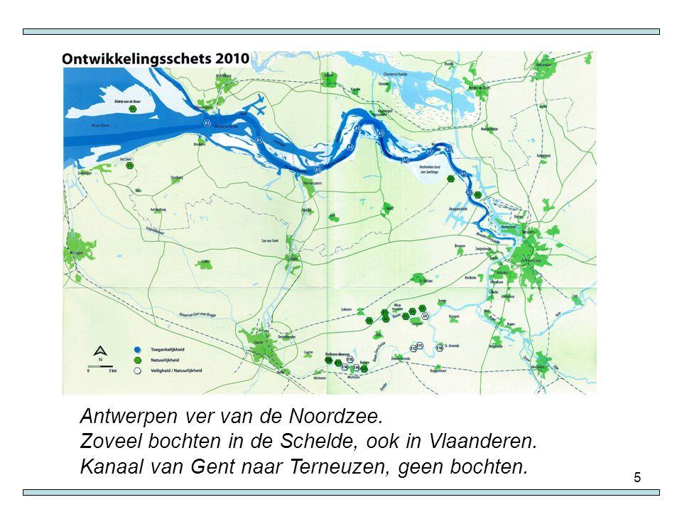 5 Antwerpen ver van de Noordzee. Zoveel bochten in de Schelde, ook in Vlaanderen. Kanaal van Gent naar Terneuzen, geen bochten.