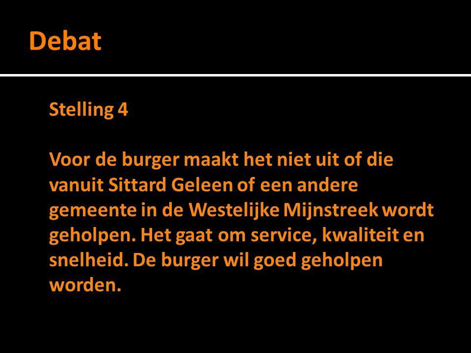 Debat Stelling 4 Voor de burger maakt het niet uit of die vanuit Sittard Geleen of een andere gemeente in de Westelijke Mijnstreek wordt geholpen.
