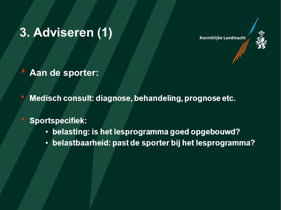 3. Adviseren (1)  Aan de sporter:  Medisch consult: diagnose, behandeling, prognose etc.