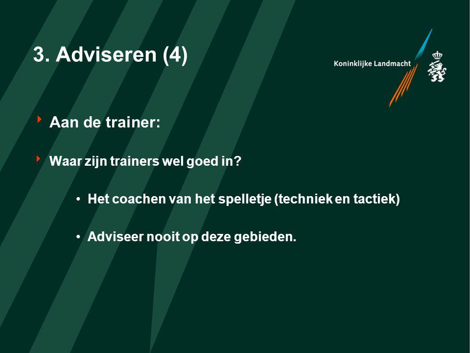 3. Adviseren (4)  Aan de trainer:  Waar zijn trainers wel goed in.