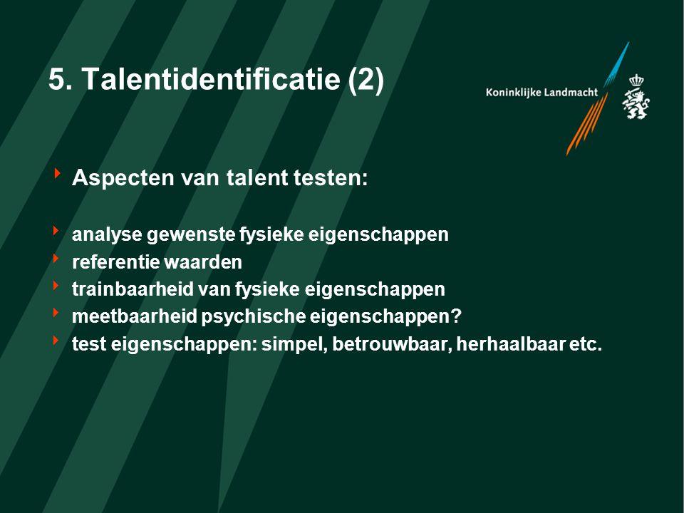 5. Talentidentificatie (2)  Aspecten van talent testen:  analyse gewenste fysieke eigenschappen  referentie waarden  trainbaarheid van fysieke eig