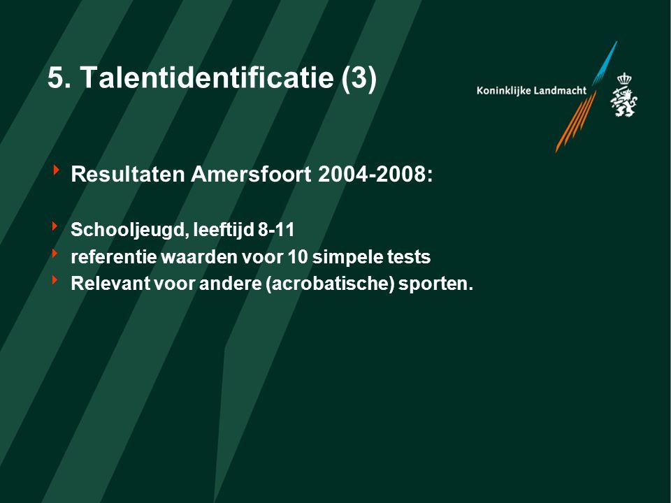 5. Talentidentificatie (3)  Resultaten Amersfoort 2004-2008:  Schooljeugd, leeftijd 8-11  referentie waarden voor 10 simpele tests  Relevant voor