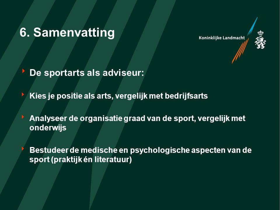 6. Samenvatting  De sportarts als adviseur:  Kies je positie als arts, vergelijk met bedrijfsarts  Analyseer de organisatie graad van de sport, ver