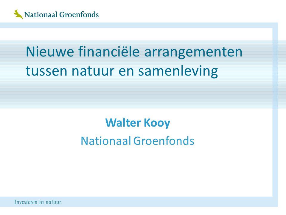 Nieuwe financiële arrangementen tussen natuur en samenleving Walter Kooy Nationaal Groenfonds