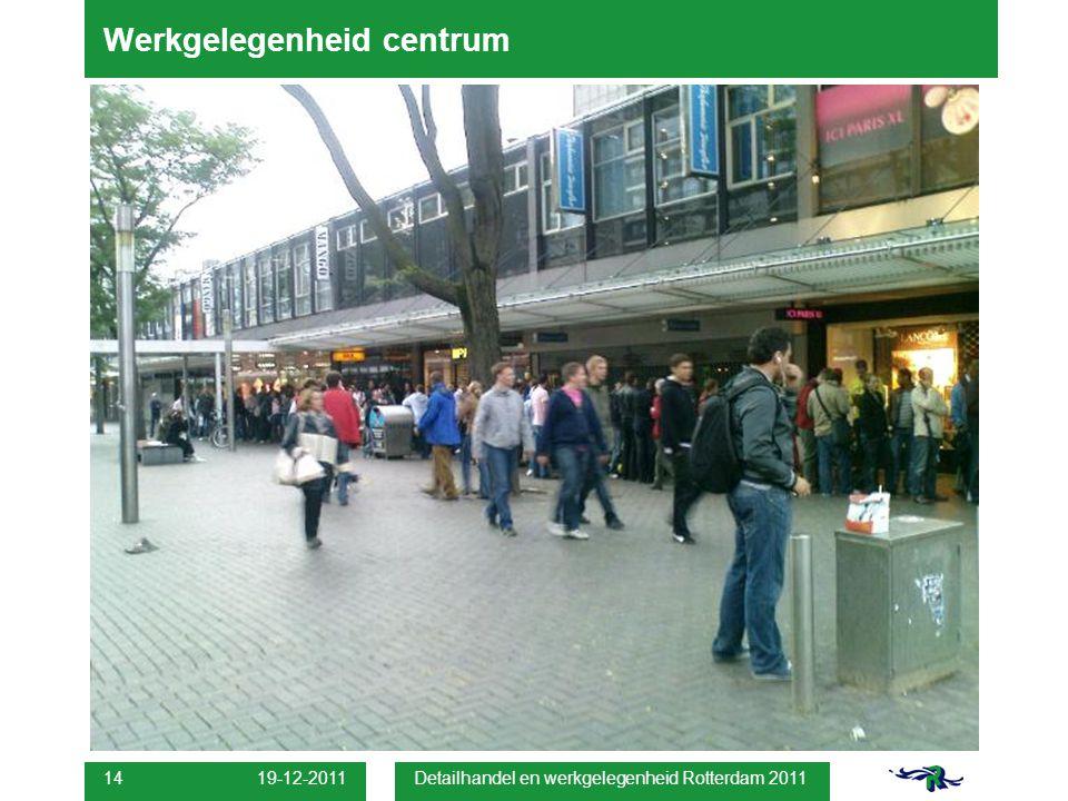 19-12-2011 Detailhandel en werkgelegenheid Rotterdam 2011 14 Werkgelegenheid centrum