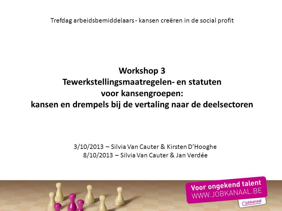 Trefdag arbeidsbemiddelaars - kansen creëren in de social profit Workshop 3 Tewerkstellingsmaatregelen- en statuten voor kansengroepen: kansen en drem