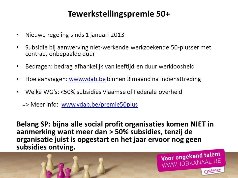 Nieuwe regeling sinds 1 januari 2013 Subsidie bij aanwerving niet-werkende werkzoekende 50-plusser met contract onbepaalde duur Bedragen: bedrag afhan