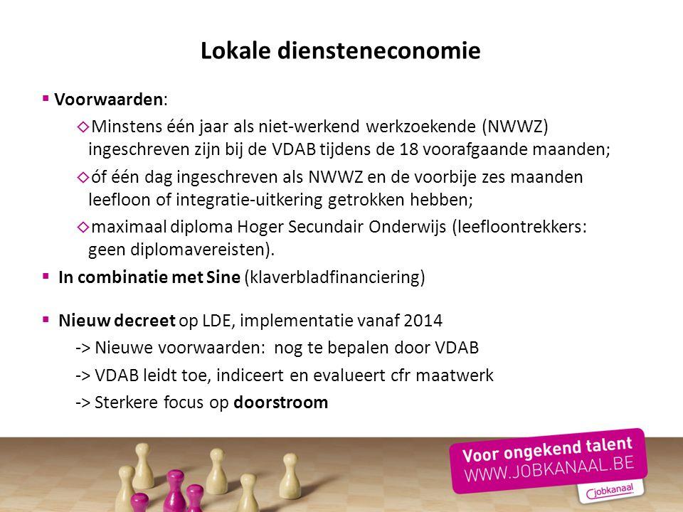 Lokale diensteneconomie  Voorwaarden: ◊ Minstens één jaar als niet-werkend werkzoekende (NWWZ) ingeschreven zijn bij de VDAB tijdens de 18 voorafgaan