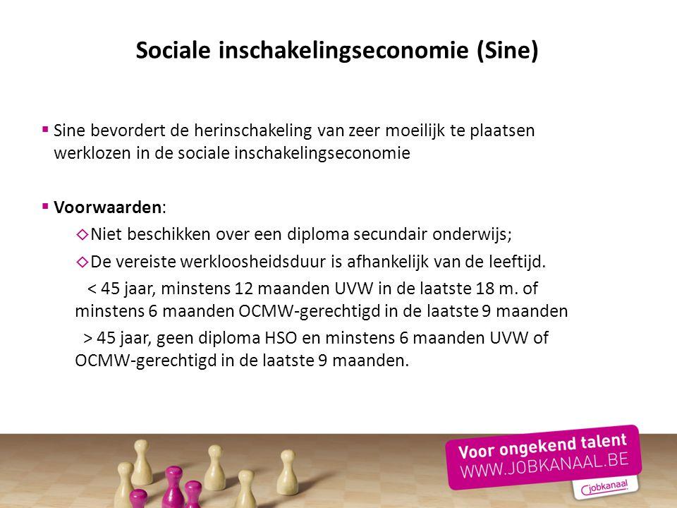 Sociale inschakelingseconomie (Sine)  Sine bevordert de herinschakeling van zeer moeilijk te plaatsen werklozen in de sociale inschakelingseconomie 