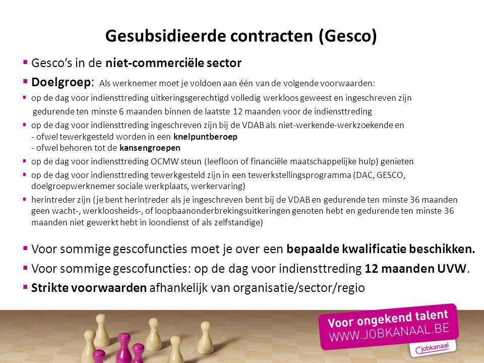 Gesubsidieerde contracten (Gesco)  Gesco's in de niet-commerciële sector  Doelgroep: Als werknemer moet je voldoen aan één van de volgende voorwaard