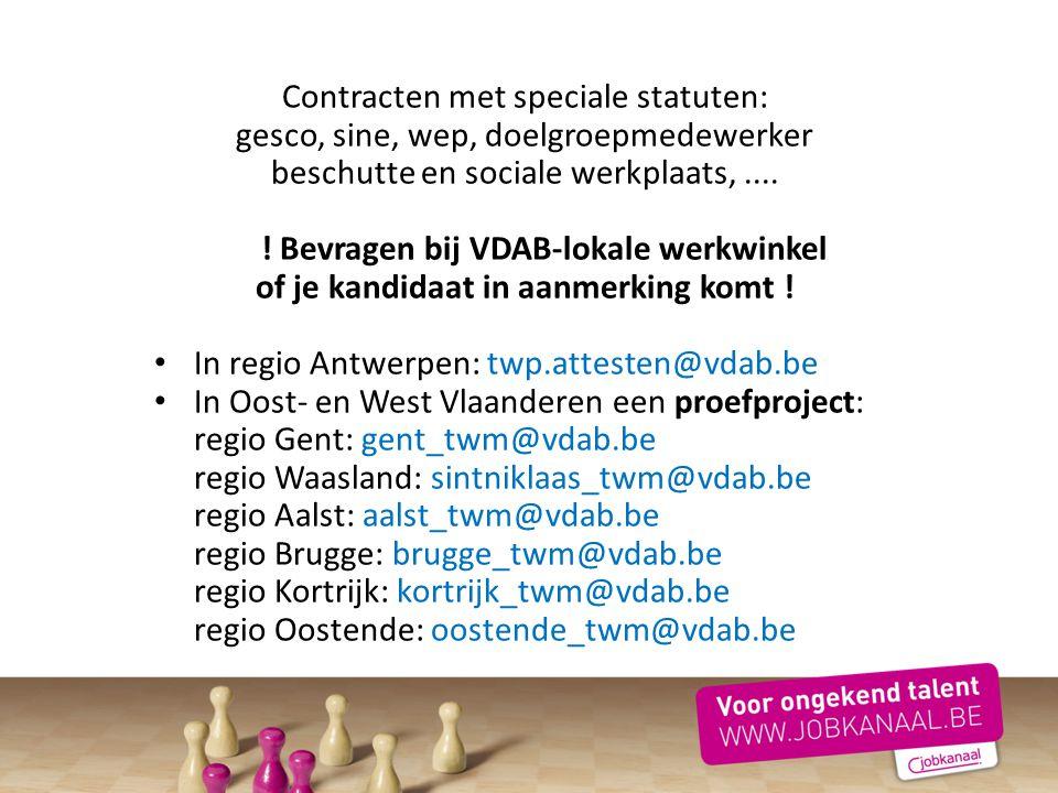 Contracten met speciale statuten: gesco, sine, wep, doelgroepmedewerker beschutte en sociale werkplaats,.... ! Bevragen bij VDAB-lokale werkwinkel of