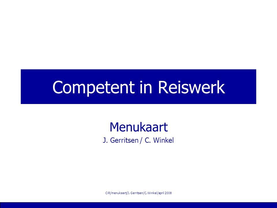 CiR/menukaart/J. Gerritsen/C. Winkel/april 2008 Competent in Reiswerk Menukaart J.