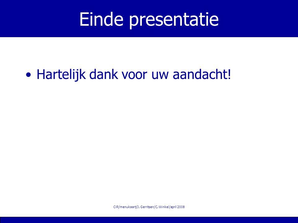 CiR/menukaart/J. Gerritsen/C. Winkel/april 2008 Einde presentatie Hartelijk dank voor uw aandacht!