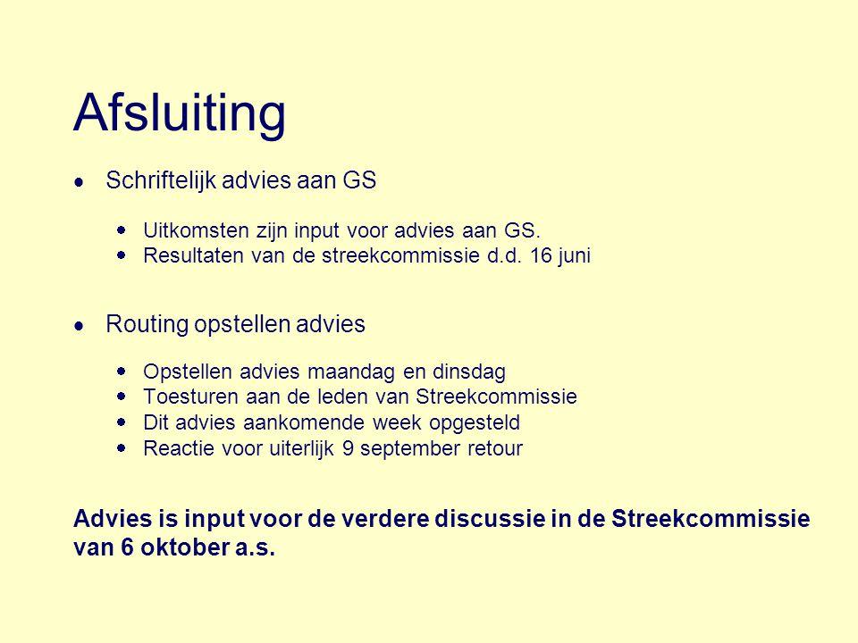 Afsluiting  Schriftelijk advies aan GS  Uitkomsten zijn input voor advies aan GS.  Resultaten van de streekcommissie d.d. 16 juni  Routing opstell