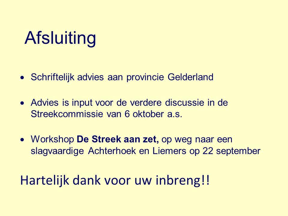 Afsluiting  Schriftelijk advies aan provincie Gelderland  Advies is input voor de verdere discussie in de Streekcommissie van 6 oktober a.s.  Works
