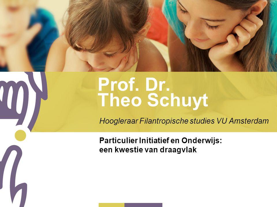 Prof. Dr. Theo Schuyt Hoogleraar Filantropische studies VU Amsterdam Particulier Initiatief en Onderwijs: een kwestie van draagvlak