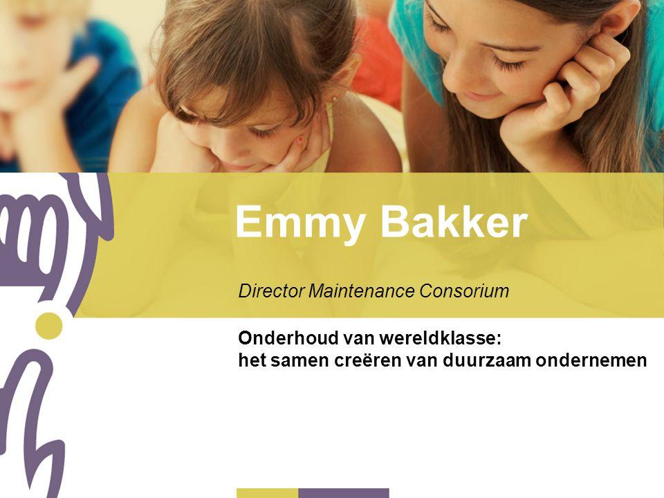 Emmy Bakker Director Maintenance Consorium Onderhoud van wereldklasse: het samen creëren van duurzaam ondernemen