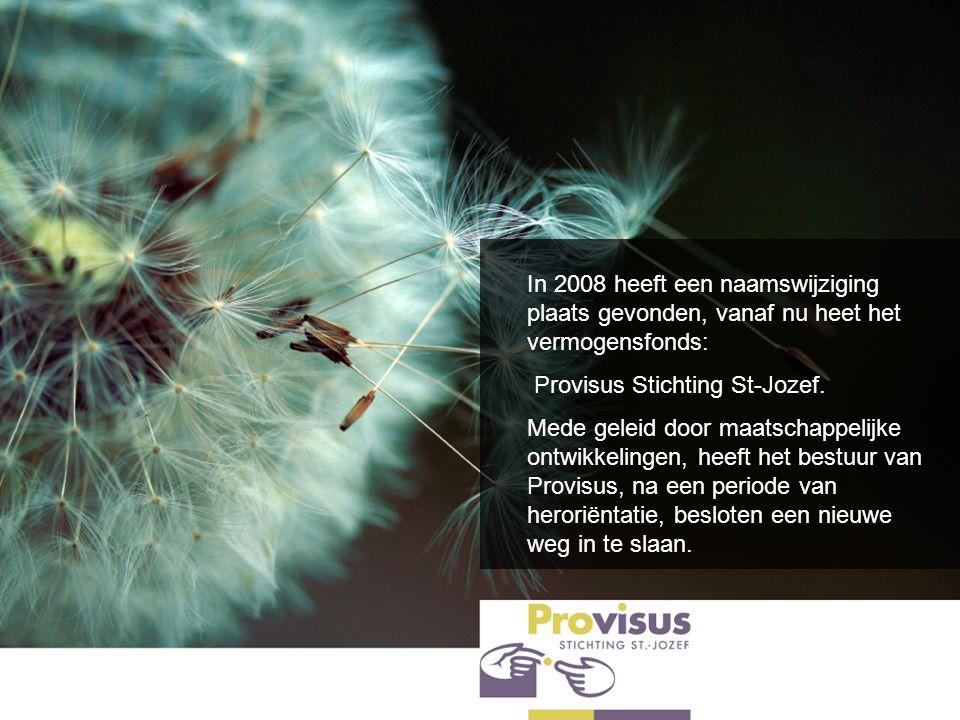 In 2008 heeft een naamswijziging plaats gevonden, vanaf nu heet het vermogensfonds: Provisus Stichting St-Jozef. Mede geleid door maatschappelijke ont