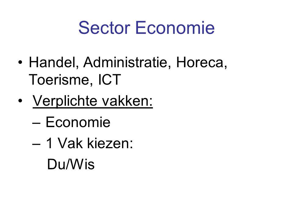 Sector Economie Handel, Administratie, Horeca, Toerisme, ICT Verplichte vakken: – Economie – 1 Vak kiezen: Du/Wis