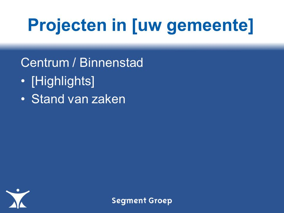 Centrum / Binnenstad [Highlights] Stand van zaken Projecten in [uw gemeente]